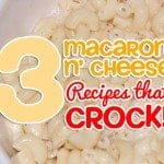 3 Macaroni and Cheese Recipes that CROCK!
