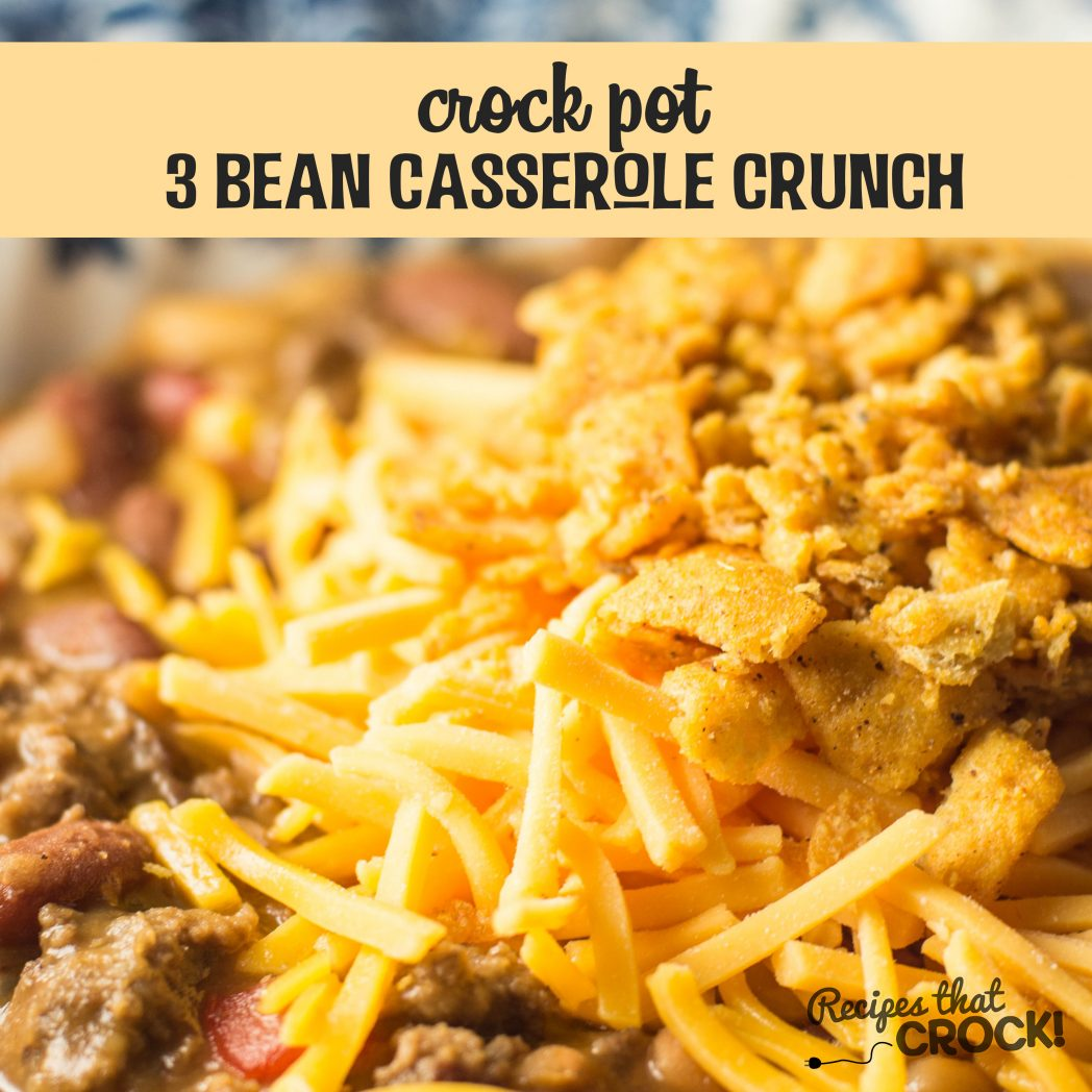 Crock Pot 3 Bean Casserole Crunch: Great meal on its own or perfect as a party side dish. Spice it up with Chili Cheese Fritos! Everyone will ask you for the recipe!