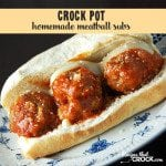 Homemade Meatball Subs {Crock Pot}