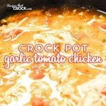 Crock Pot Garlic Tomato Chicken