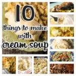 You don't miss out on this great list of 10 Things to Make with Cream Soup!
