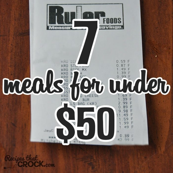Check out these 7 Meals for Under $50! Delicious and affordable!