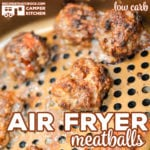 Air Fryer Meatballs (Low Carb)