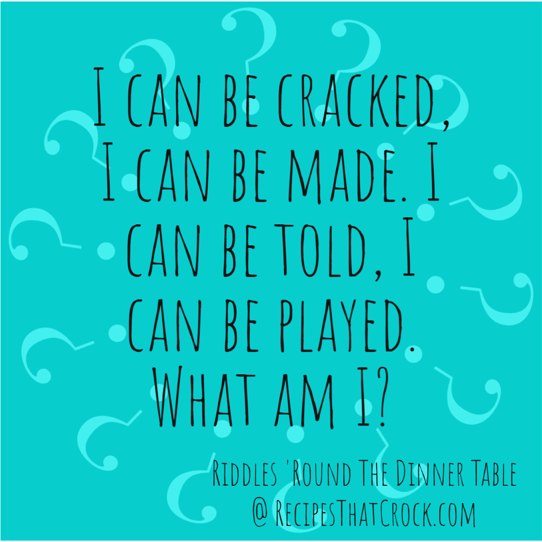 Riddle: I can be cracked, I can be made. I can be told, I can be played. What am I?
