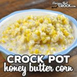 This Honey Butter Crock Pot Corn is easy to make and absolutely delicious! The sweet and savory flavors combine to give you an amazing side dish!