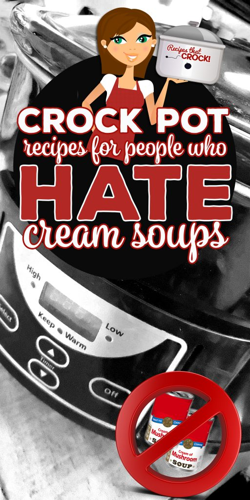 Crock Pot Recipes for People Who Hate Cream Soups